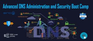 Advanced DNS Administration and Security Boot Camp